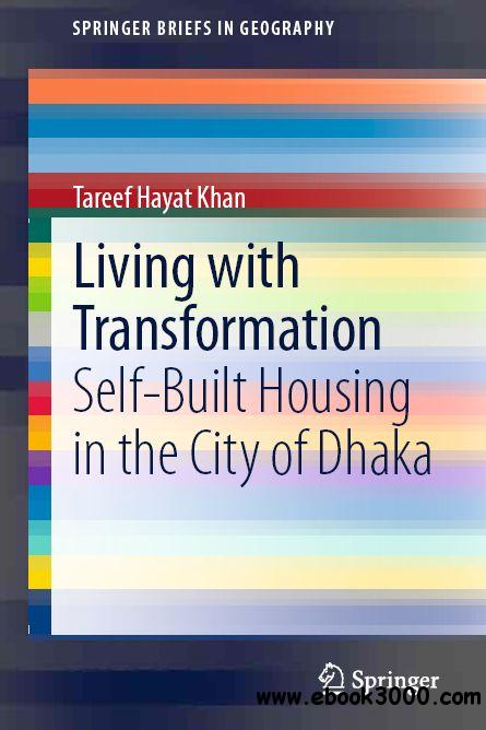 Living with Transformation: Self-Built Housing in the City of Dhaka free download