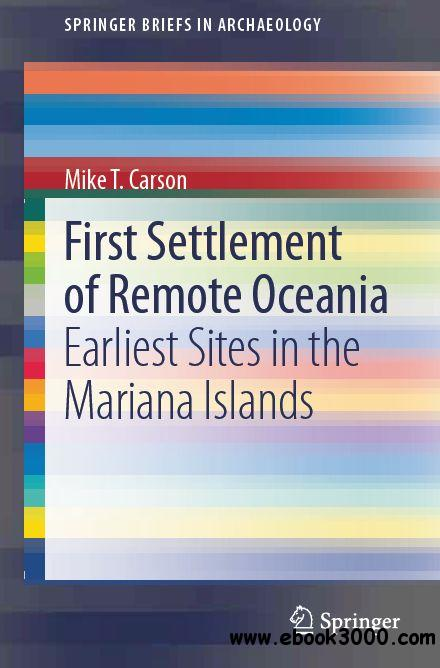 First Settlement of Remote Oceania: Earliest Sites in the Mariana Islands free download