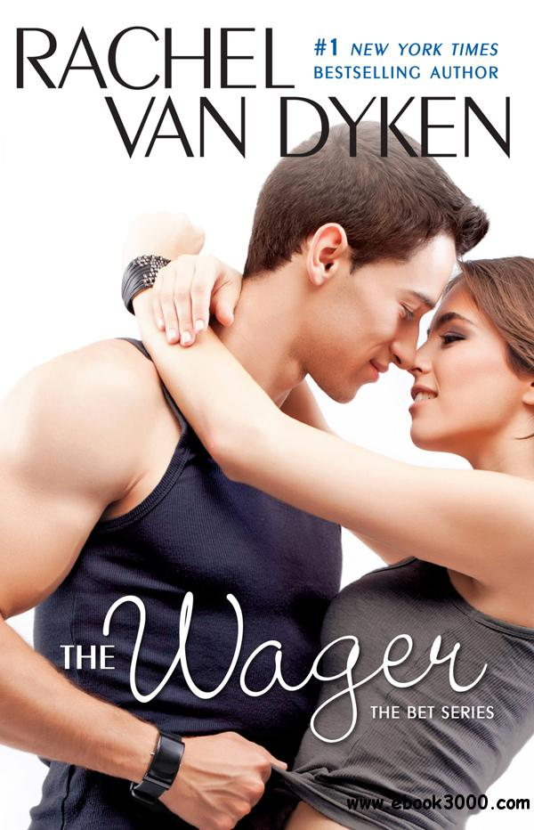 The Wager (The Bet #2) by Rachel Van Dyken free download