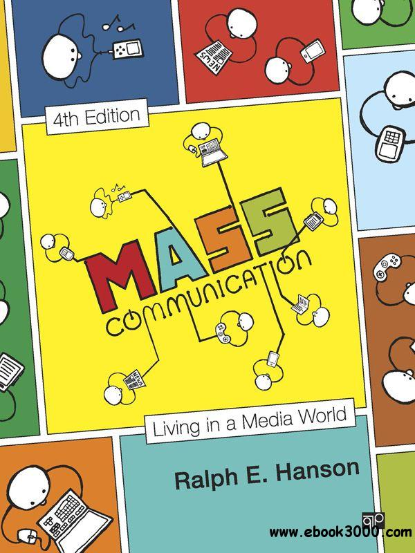 Mass Communication: Living in a Media World free download