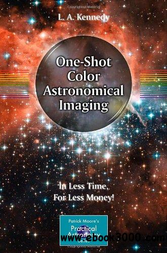 One-Shot Color Astronomical Imaging: In Less Time, For Less Money! free download