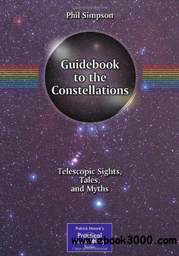 Guidebook to the Constellations: Telescopic Sights, Tales, and Myths free download