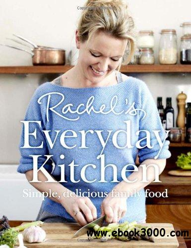Rachel's Everyday Kitchen: Simple, Delicious Family Food free download