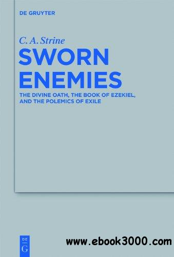 Sworn Enemies The Divine Oath, the Book of Ezekiel, and the Polemics of Exile BZAW 436 free download