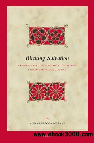 Birthing Salvation: Gender and Class in Early Christian Childbearing Discourse (Biblical Interpretation Series) free download