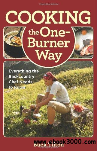 Cooking the One-Burner Way, 3rd: Everything the Backcountry Chef Needs to Know free download
