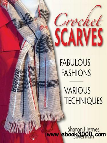 Crochet Scarves: Fabulous Fashions - Various Techniques free download