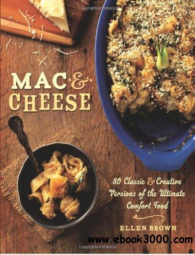 Mac & Cheese: More than 80 Classic and Creative Versions of the Ultimate Comfort Food free download