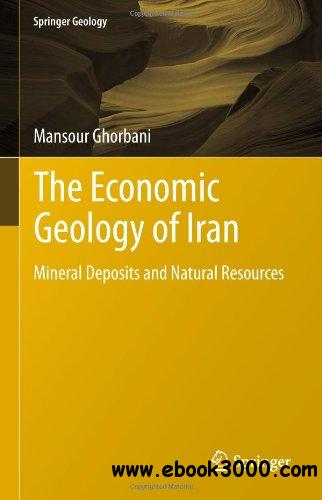 The Economic Geology of Iran: Mineral Deposits and Natural Resources free download