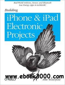 Building iPhone and iPad Electronic Projects: Real-World Arduino, Sensor, and Bluetooth Low Energy Apps in techBASIC free download