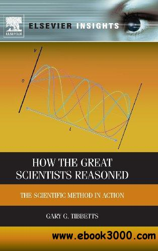 How the Great Scientists Reasoned: The Scientific Method in Action free download