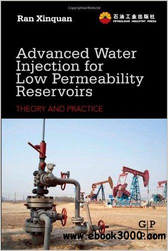 Advanced Water Injection for Low Permeability Reservoirs: Theory and Practice free download