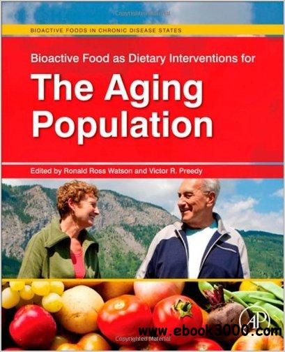 Bioactive Food as Dietary Interventions for the Aging Population: Bioactive Foods in Chronic Disease States free download