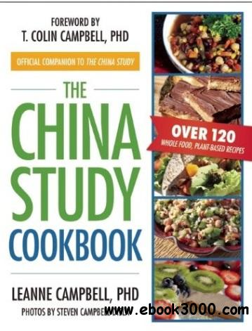 The China Study Cookbook: Over 120 Whole Food, Plant-Based Recipes free download