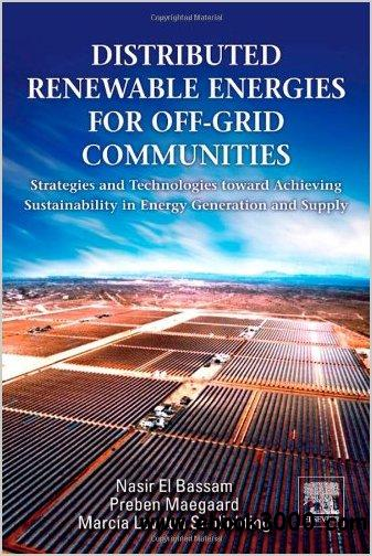 Distributed Renewable Energies for Off-Grid Communities: Strategies and Technologies toward Achieving Sustainability... free download