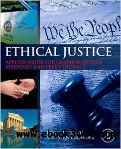 Ethical Justice: Applied Issues for Criminal Justice Students and Professionals free download