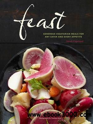 Feast: Generous Vegetarian Meals for Any Eater and Every Appetite free download
