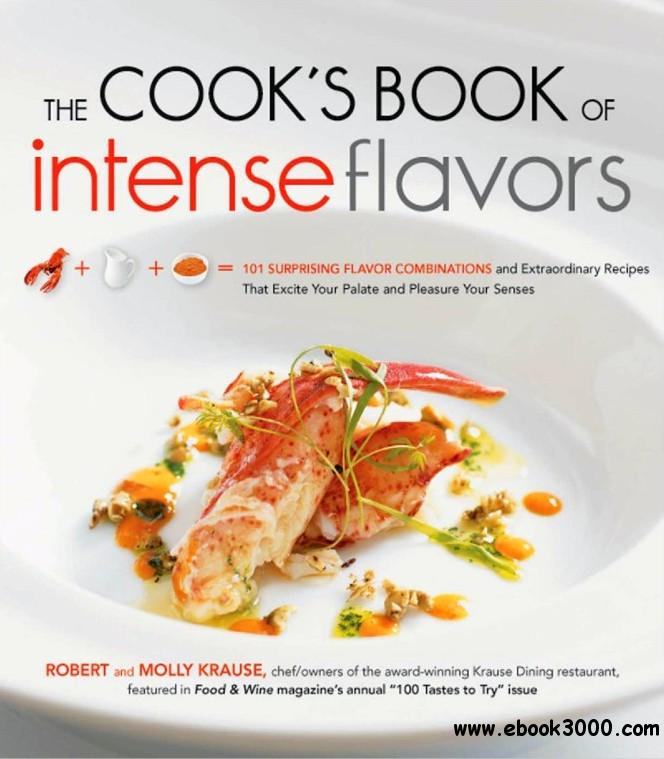 The Cook's Book of Intense Flavors: 101 Surprising Flavor Combinations and Extraordinary Recipes free download