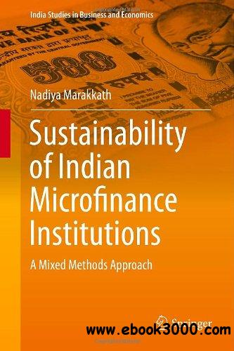 Sustainability of Indian Microfinance Institutions: A Mixed Methods Approach free download