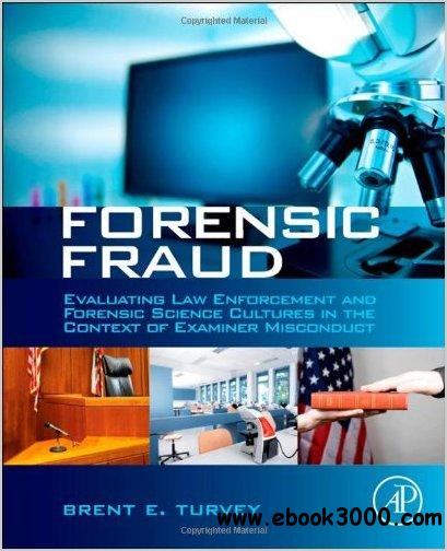 Forensic Fraud: Evaluating Law Enforcement and Forensic Science Cultures in the Context of Examiner Misconduct free download