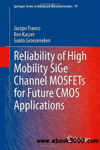 Reliability of High Mobility SiGe Channel MOSFETs for Future CMOS Applications free download