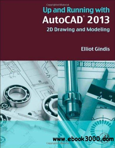 Up and Running with AutoCAD 2013, Second Edition: 2D Drawing and Modeling free download