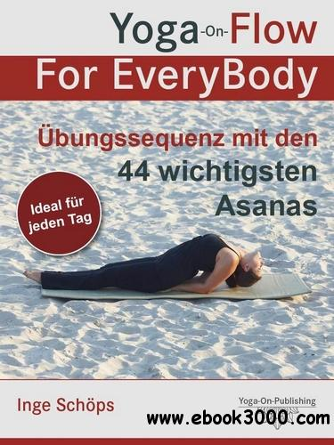 Yoga-On-Flow For EveryBody - Ubungssequenz mit den 44 wichtigsten Asanas free download