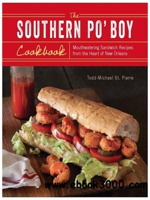 The Southern Po' Boy Cookbook: Mouthwatering Sandwich Recipes from the Heart of New Orleans free download