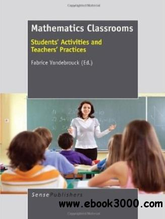 Mathematics Classrooms: Students' Activities and Teachers' Practices free download