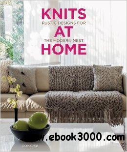 Knits at Home: Rustic Designs for the Modern Nest free download