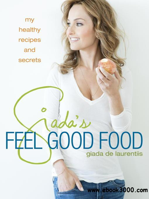 Giada's Feel Good Food: My Healthy Recipes and Secrets free download