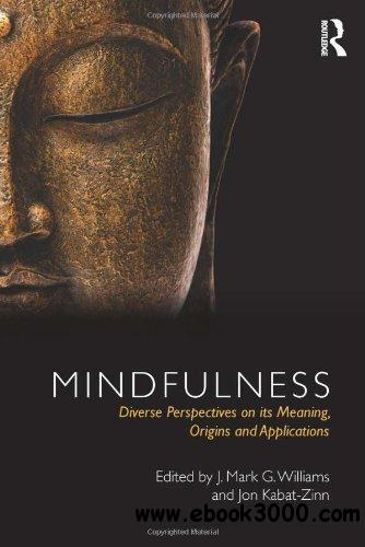 Mindfulness: Diverse Perspectives on its Meaning, Origins and Applications free download