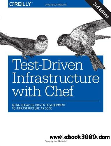 Test-Driven Infrastructure with Chef: Bring Behavior-Driven Development to Infrastructure as Code, 2 edition free download