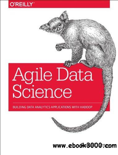 Agile Data Science: Building Data Analytics Applications with Hadoop free download