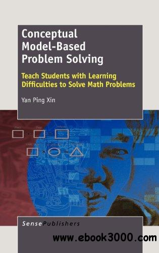 Conceptual Model-Based Problem Solving: Teach Students with Learning Difficulties to Solve Math Problems free download