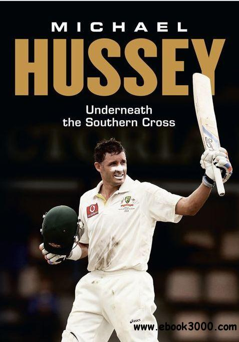 Michael Hussey: Underneath the Southern Cross free download