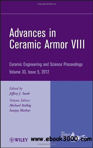 Advances in Ceramic Armor VIII: Ceramic Engineering and Science Proceedings free download
