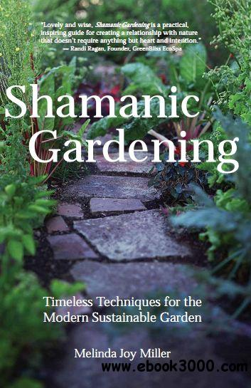Shamanic Gardening: Timeless Techniques for the Modern Sustainable Garden free download