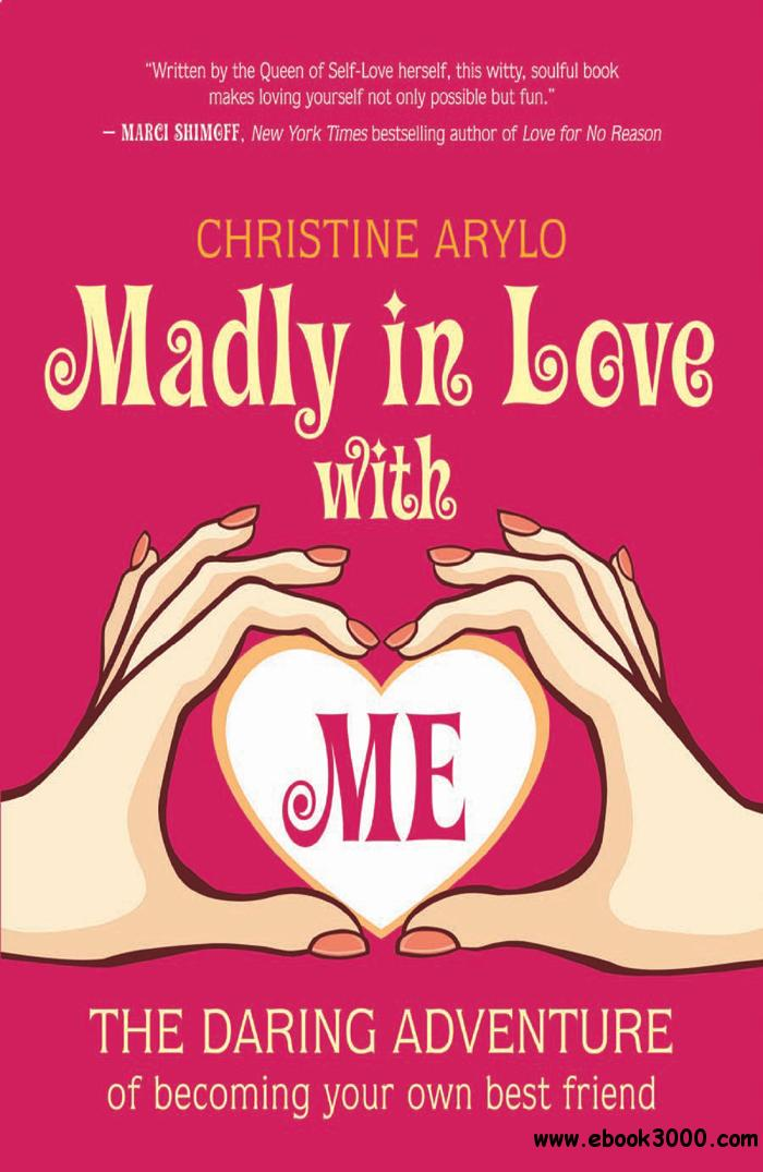 Madly in Love with ME: The Daring Adventure of Becoming Your Own Best Friend free download