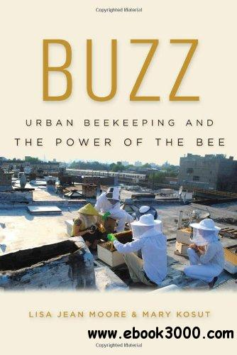 Buzz: Urban Beekeeping and the Power of the Bee free download