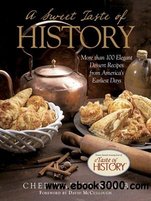 Sweet Taste of History: More than 100 Elegant Dessert Recipes from America's Earliest Days free download