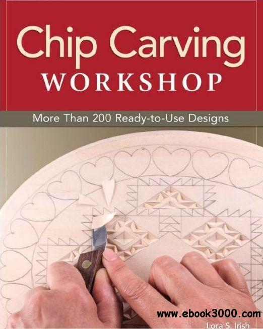 Chip Carving Workshop: More Than 200 Ready-to-Use Designs by Lora S. Irish free download