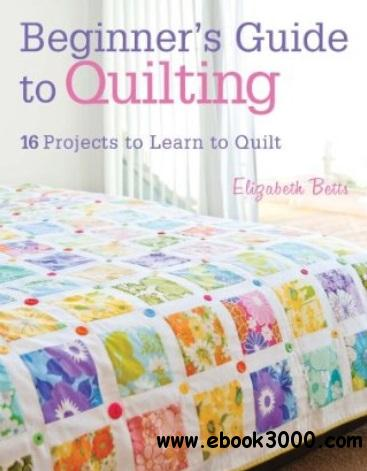 Beginner's Guide to Quilting: 16 Projects to Learn to Quilt free download