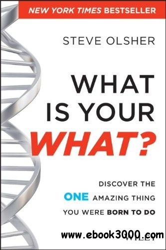 What is Your What?: Discover the One Amazing Thing You Were Born to Do free download