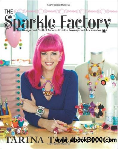 The Sparkle Factory: The Design and Craft of Tarina's Fashion Jewelry and Accessories free download