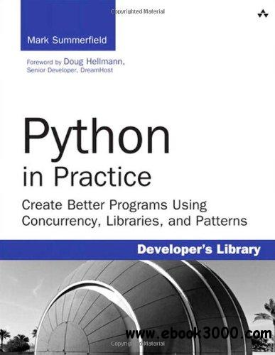 Python in Practice: Create Better Programs Using Concurrency, Libraries, and Patterns free download