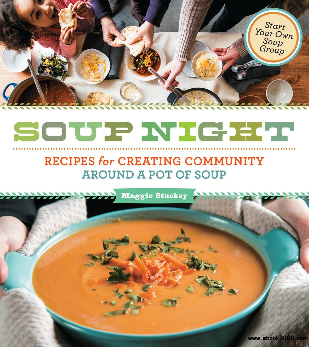 Soup Night: Recipes for Creating Community Around a Pot of Soup free download