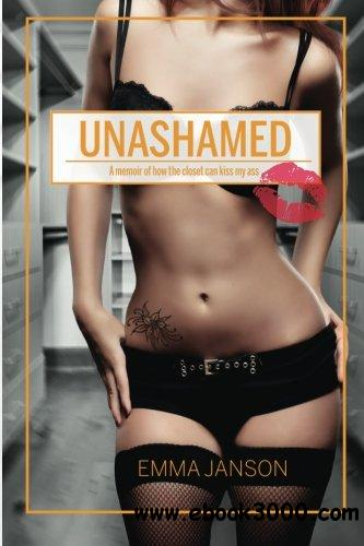 Unashamed: A Memoir of how the closet can kiss my ass free download