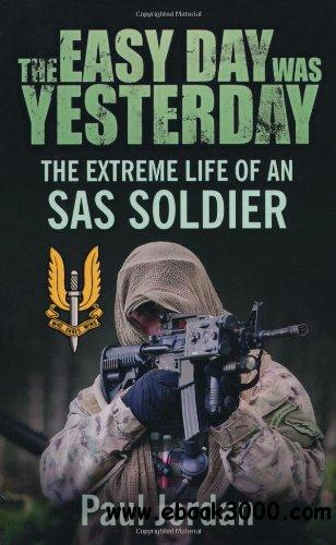 The Easy Day Was Yesterday: The Extreme Life of an SAS Soldier free download