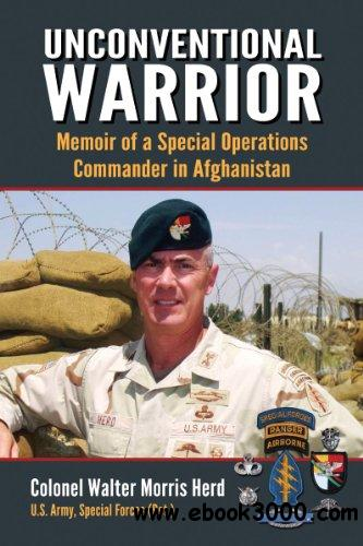 Unconventional Warrior: Memoir of a Special Operations Commander in Afghanistan free download